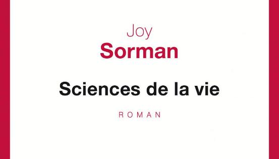 Sciences de la vie • Joy Sorman • éd. Du Seuil • 2017 • 267 p. • 18 EUR